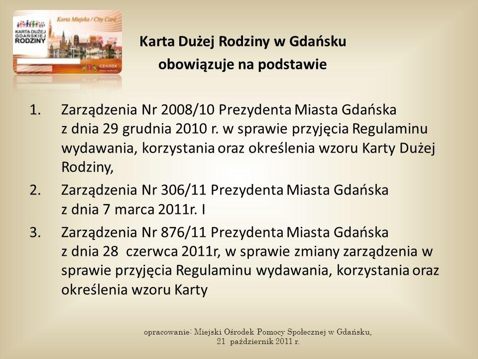 Karta Dużej Rodziny w Gdańsku obowiązuje na podstawie 1.Zarządzenia Nr 2008/10 Prezydenta Miasta Gdańska z dnia 29 grudnia 2010 r. w sprawie przyjęcia