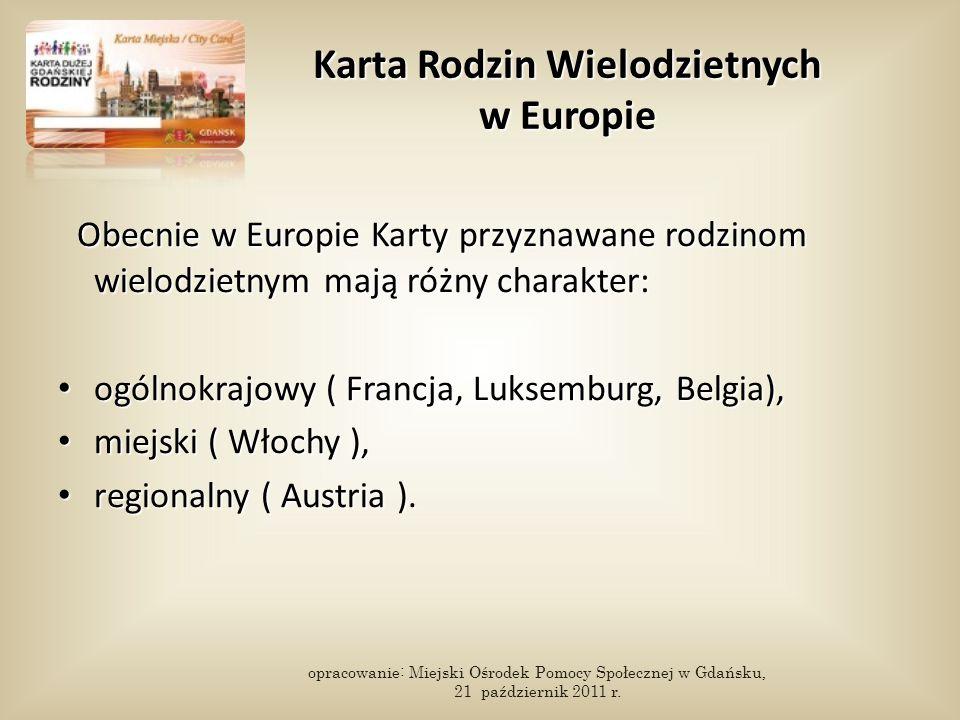 Karta Rodzin Wielodzietnych w Europie Obecnie w Europie Karty przyznawane rodzinom wielodzietnym mają różny charakter: Obecnie w Europie Karty przyznawane rodzinom wielodzietnym mają różny charakter: ogólnokrajowy ( Francja, Luksemburg, Belgia), ogólnokrajowy ( Francja, Luksemburg, Belgia), miejski ( Włochy ), miejski ( Włochy ), regionalny ( Austria ).
