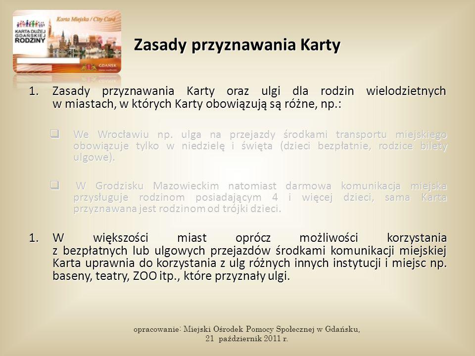 Zasady przyznawania Karty 1.Zasady przyznawania Karty oraz ulgi dla rodzin wielodzietnych w miastach, w których Karty obowiązują są różne, np.:  We Wrocławiu np.