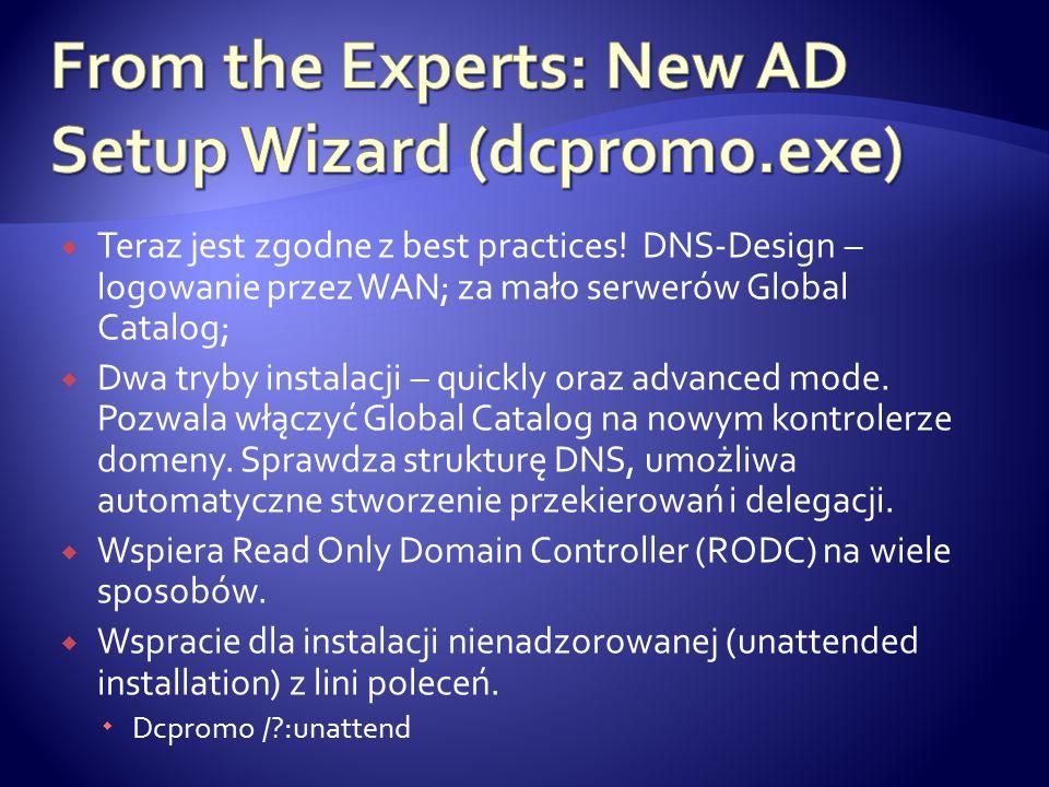  Teraz jest zgodne z best practices! DNS-Design – logowanie przez WAN; za mało serwerów Global Catalog;  Dwa tryby instalacji – quickly oraz advance