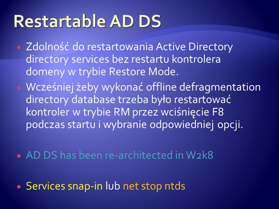  Zdolność do restartowania Active Directory directory services bez restartu kontrolera domeny w trybie Restore Mode.  Wcześniej żeby wykonać offline
