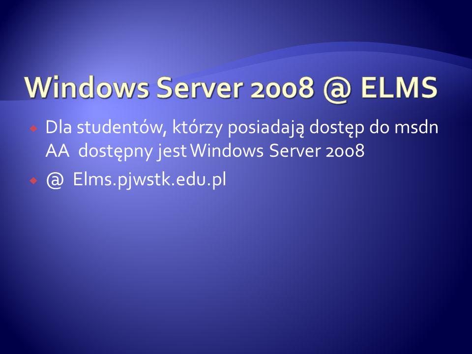  Dla studentów, którzy posiadają dostęp do msdn AA dostępny jest Windows Server 2008  @ Elms.pjwstk.edu.pl