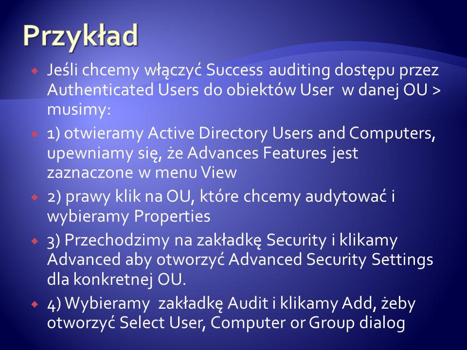  Jeśli chcemy włączyć Success auditing dostępu przez Authenticated Users do obiektów User w danej OU > musimy:  1) otwieramy Active Directory Users