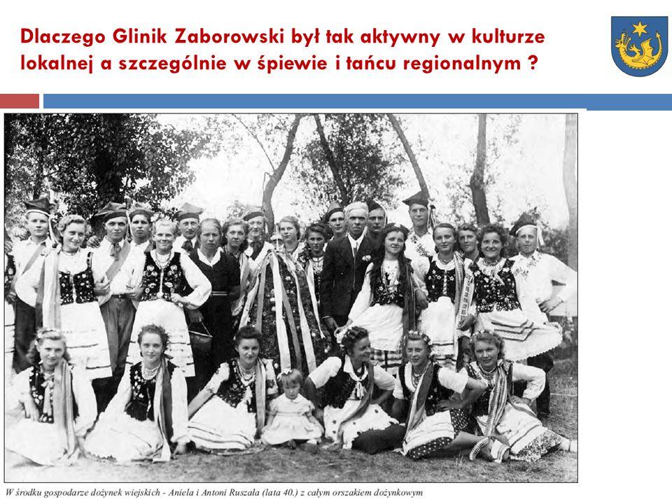 Dlaczego Glinik Zaborowski był tak aktywny w kulturze lokalnej a szczególnie w śpiewie i tańcu regionalnym ?