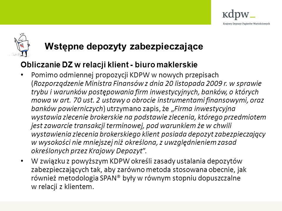 Wstępne depozyty zabezpieczające Obliczanie DZ w relacji klient - biuro maklerskie Pomimo odmiennej propozycji KDPW w nowych przepisach (Rozporządzenie Ministra Finansów z dnia 20 listopada 2009 r.
