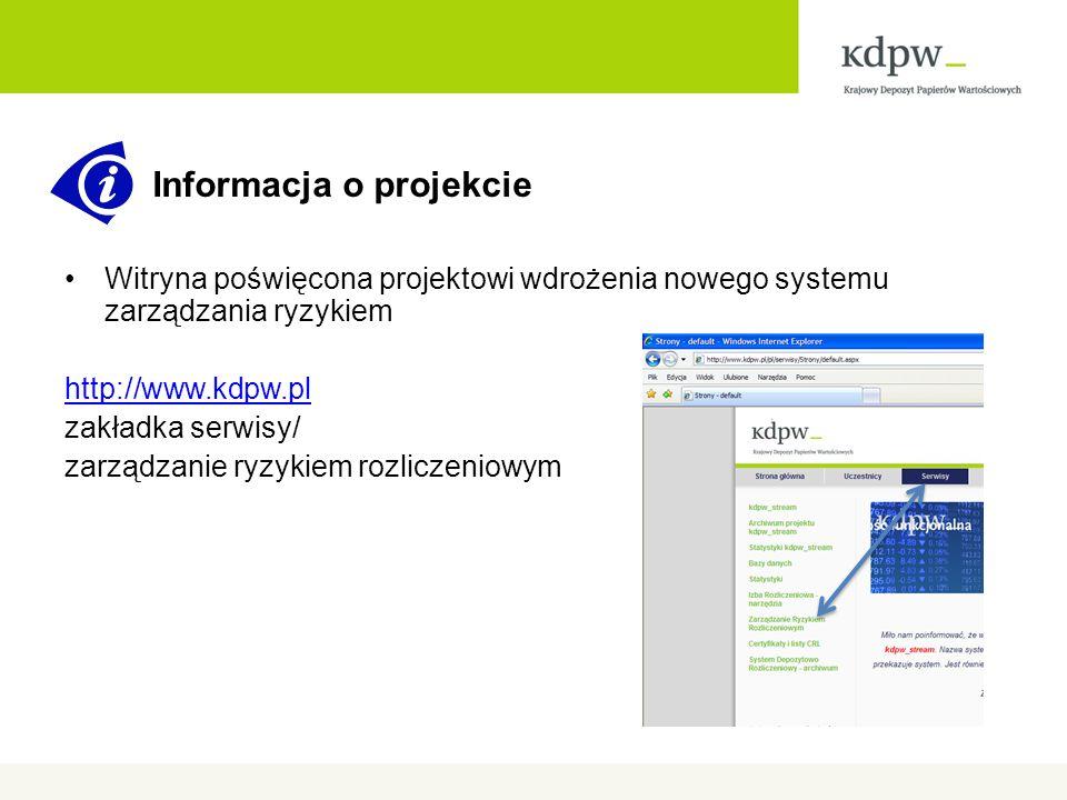 Informacja o projekcie Witryna poświęcona projektowi wdrożenia nowego systemu zarządzania ryzykiem http://www.kdpw.pl zakładka serwisy/ zarządzanie ryzykiem rozliczeniowym
