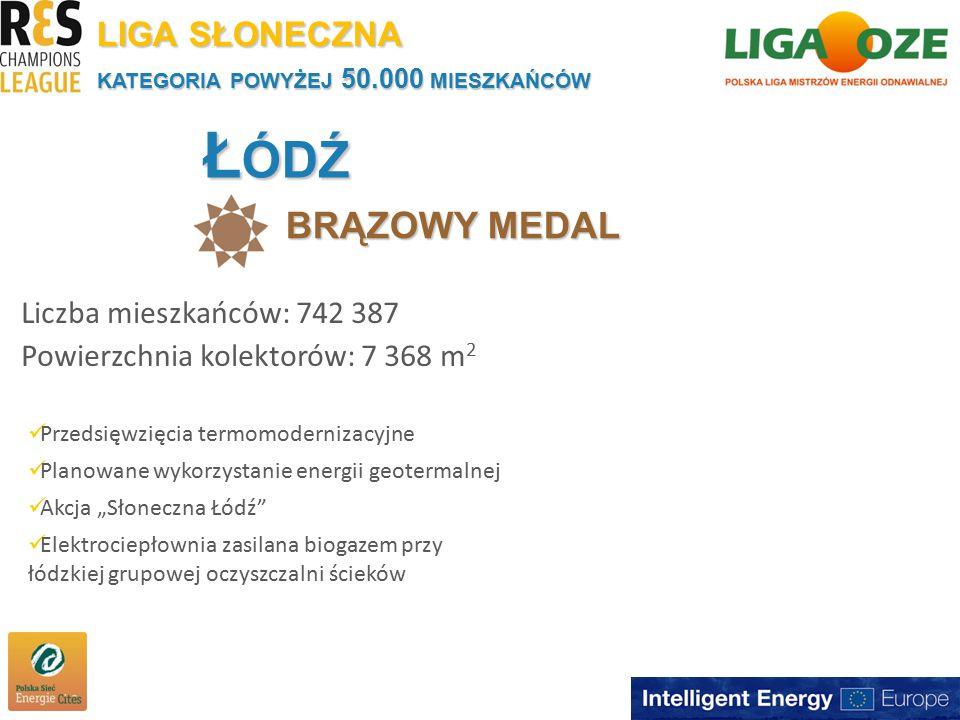 """Ł ÓDŹ BRĄZOWY MEDAL KATEGORIA POWYŻEJ 50.000 MIESZKAŃCÓW Liczba mieszkańców: 742 387 Powierzchnia kolektorów: 7 368 m 2 LIGA SŁONECZNA Przedsięwzięcia termomodernizacyjne Planowane wykorzystanie energii geotermalnej Akcja """"Słoneczna Łódź Elektrociepłownia zasilana biogazem przy łódzkiej grupowej oczyszczalni ścieków"""