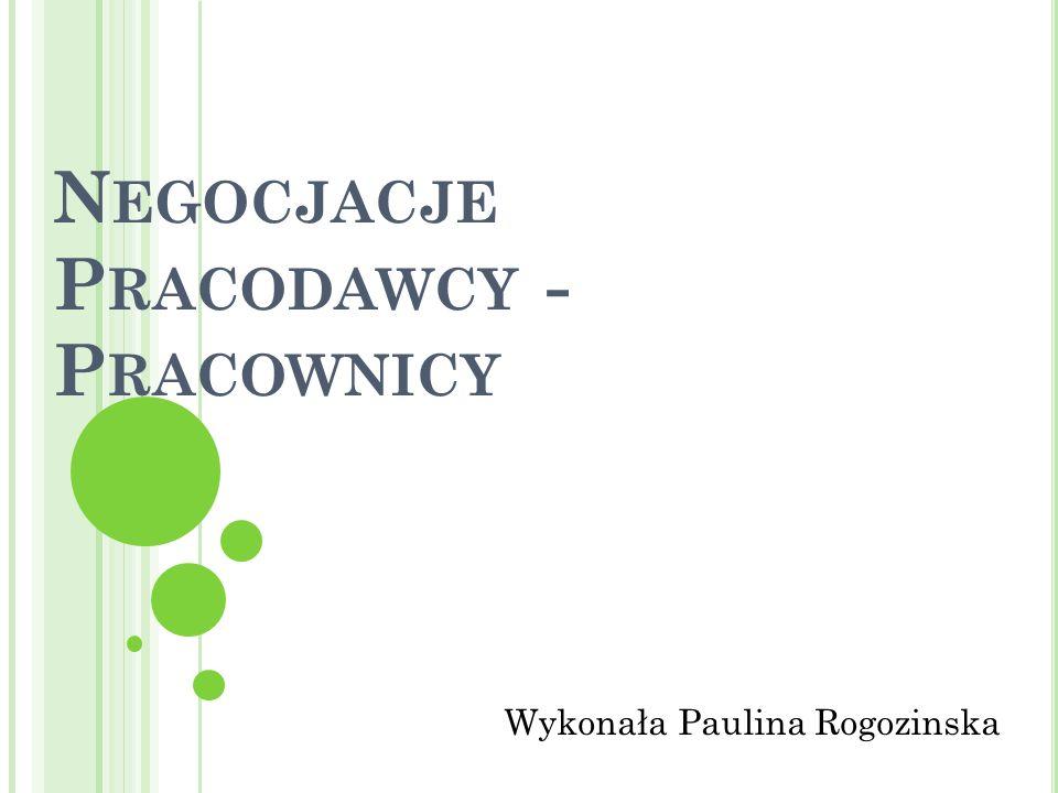 N EGOCJACJE P RACODAWCY - P RACOWNICY Wykonała Paulina Rogozinska
