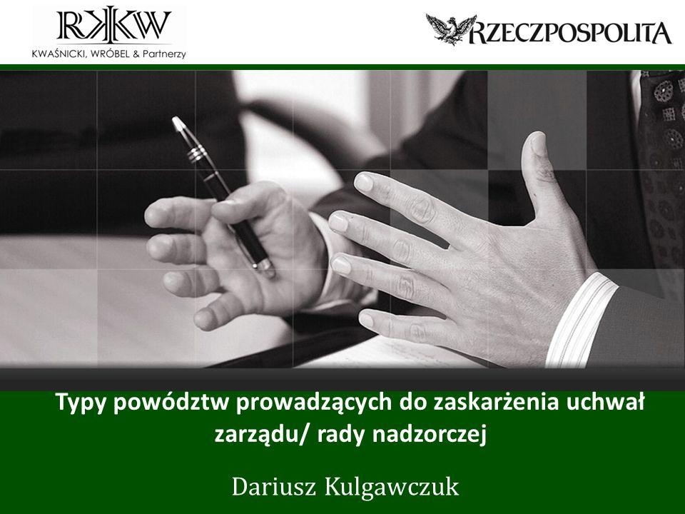 www.rkkw.pl Typy powództw prowadzących do zaskarżenia uchwał zarządu/ rady nadzorczej Dariusz Kulgawczuk