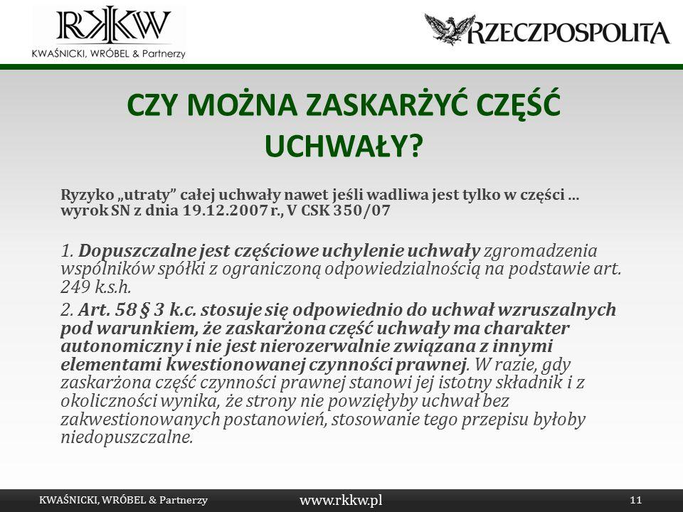 """www.rkkw.pl CZY MOŻNA ZASKARŻYĆ CZĘŚĆ UCHWAŁY? Ryzyko """"utraty"""" całej uchwały nawet jeśli wadliwa jest tylko w części … wyrok SN z dnia 19.12.2007 r.,"""