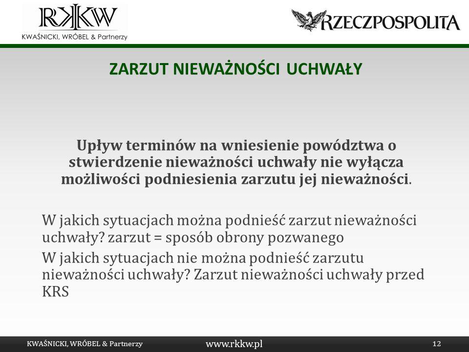 www.rkkw.pl ZARZUT NIEWAŻNOŚCI UCHWAŁY Upływ terminów na wniesienie powództwa o stwierdzenie nieważności uchwały nie wyłącza możliwości podniesienia z