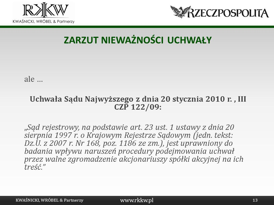 """www.rkkw.pl ZARZUT NIEWAŻNOŚCI UCHWAŁY ale … Uchwała Sądu Najwyższego z dnia 20 stycznia 2010 r., III CZP 122/09: """"Sąd rejestrowy, na podstawie art. 2"""