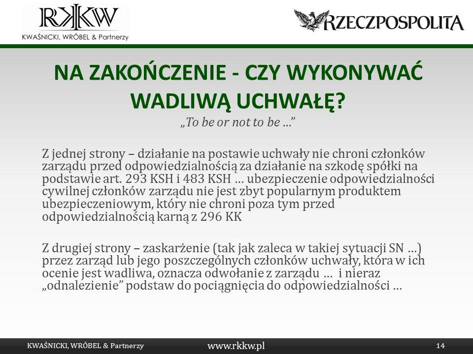 """www.rkkw.pl NA ZAKOŃCZENIE - CZY WYKONYWAĆ WADLIWĄ UCHWAŁĘ? """"To be or not to be..."""" Z jednej strony – działanie na postawie uchwały nie chroni członkó"""