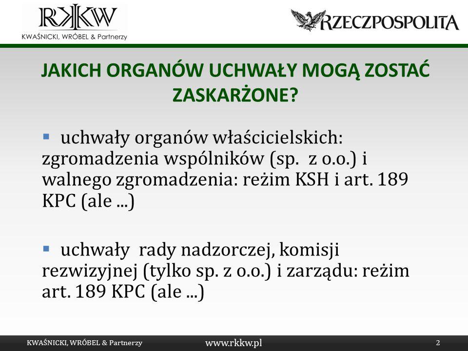 www.rkkw.pl JAKICH ORGANÓW UCHWAŁY MOGĄ ZOSTAĆ ZASKARŻONE?  uchwały organów właścicielskich: zgromadzenia wspólników (sp. z o.o.) i walnego zgromadze