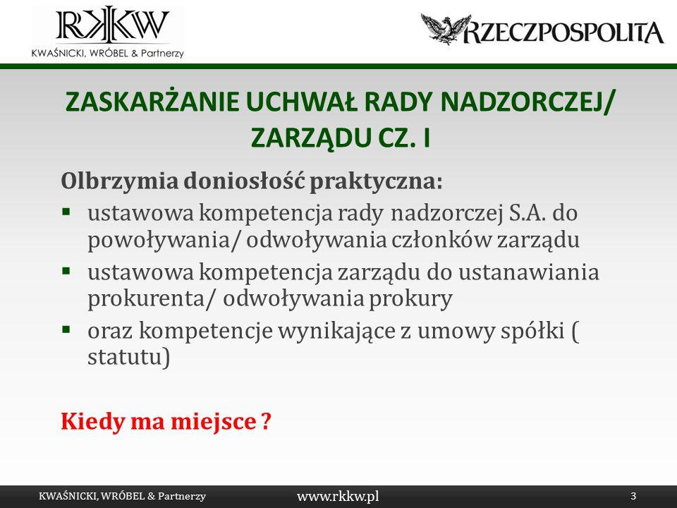 www.rkkw.pl ZASKARŻANIE UCHWAŁ RADY NADZORCZEJ/ ZARZĄDU CZ. I Olbrzymia doniosłość praktyczna:  ustawowa kompetencja rady nadzorczej S.A. do powoływa