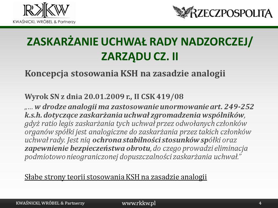 www.rkkw.pl ZASKARŻANIE UCHWAŁ RADY NADZORCZEJ/ ZARZĄDU CZ. II Koncepcja stosowania KSH na zasadzie analogii Wyrok SN z dnia 20.01.2009 r., II CSK 419