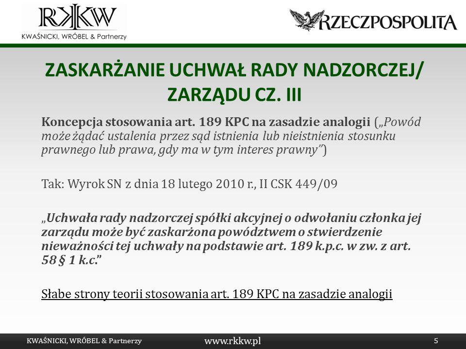 """www.rkkw.pl ZASKARŻANIE UCHWAŁ RADY NADZORCZEJ/ ZARZĄDU CZ. III Koncepcja stosowania art. 189 KPC na zasadzie analogii (""""Powód może żądać ustalenia pr"""