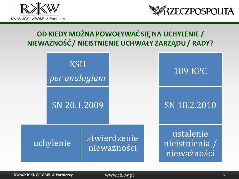 www.rkkw.pl OD KIEDY MOŻNA POWOŁYWAĆ SIĘ NA UCHYLENIE / NIEWAŻNOŚĆ / NIEISTNIENIE UCHWAŁY ZARZĄDU / RADY? KWAŚNICKI, WRÓBEL & Partnerzy6