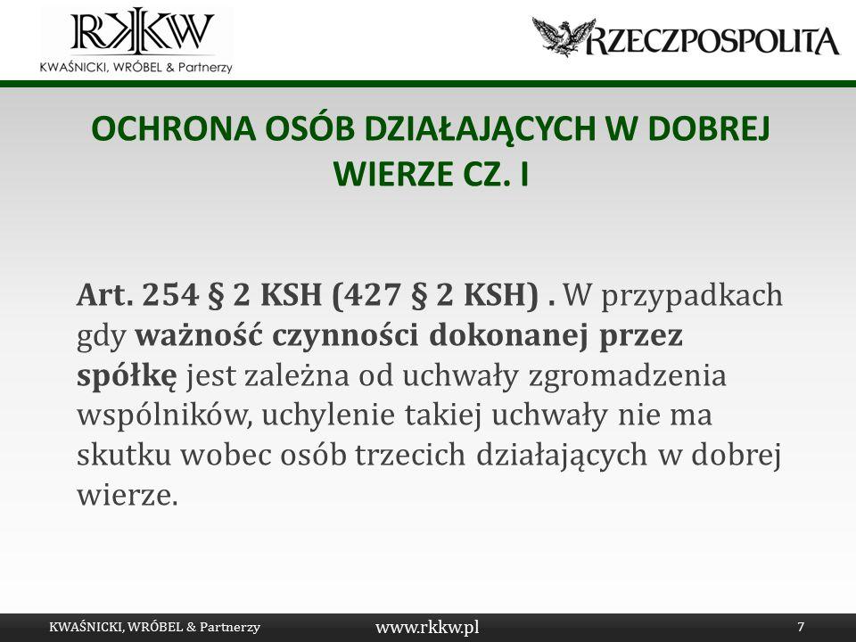 www.rkkw.pl OCHRONA OSÓB DZIAŁAJĄCYCH W DOBREJ WIERZE CZ. I Art. 254 § 2 KSH (427 § 2 KSH). W przypadkach gdy ważność czynności dokonanej przez spółkę