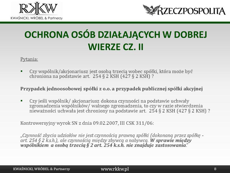 www.rkkw.pl OCHRONA OSÓB DZIAŁAJĄCYCH W DOBREJ WIERZE CZ. II Pytania:  Czy wspólnik/akcjonariusz jest osobą trzecią wobec spółki, która może być chro
