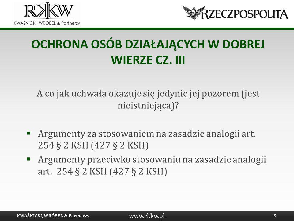 www.rkkw.pl OCHRONA OSÓB DZIAŁAJĄCYCH W DOBREJ WIERZE CZ. III A co jak uchwała okazuje się jedynie jej pozorem (jest nieistniejąca)?  Argumenty za st