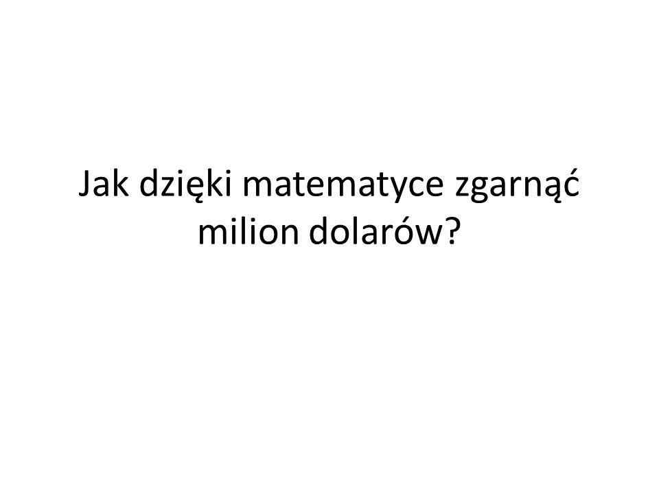 Jak dzięki matematyce zgarnąć milion dolarów?