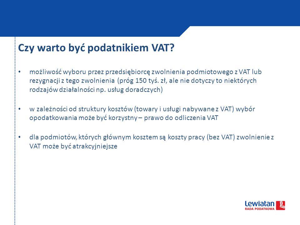 Czy warto być podatnikiem VAT? możliwość wyboru przez przedsiębiorcę zwolnienia podmiotowego z VAT lub rezygnacji z tego zwolnienia (próg 150 tyś. zł,
