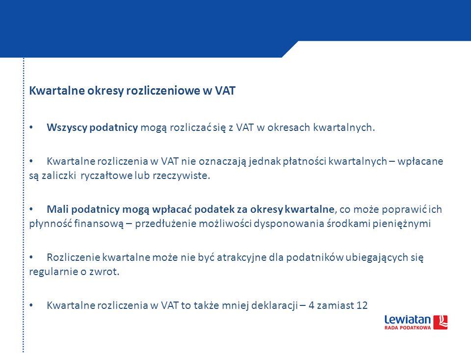 Kwartalne okresy rozliczeniowe w VAT Wszyscy podatnicy mogą rozliczać się z VAT w okresach kwartalnych. Kwartalne rozliczenia w VAT nie oznaczają jedn