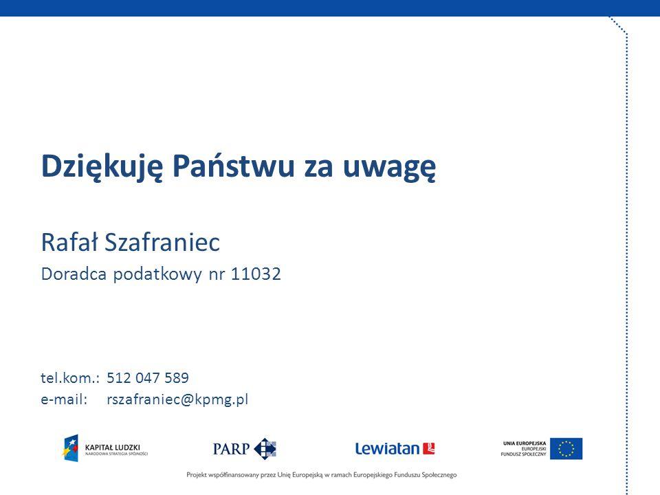 Dziękuję Państwu za uwagę Rafał Szafraniec Doradca podatkowy nr 11032 tel.kom.:512 047 589 e-mail: rszafraniec@kpmg.pl