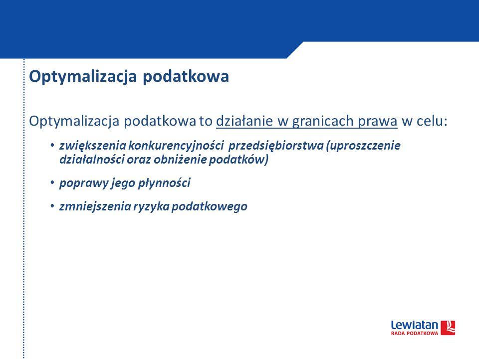 Optymalizacja podatkowa Optymalizacja podatkowa to działanie w granicach prawa w celu: zwiększenia konkurencyjności przedsiębiorstwa (uproszczenie dzi