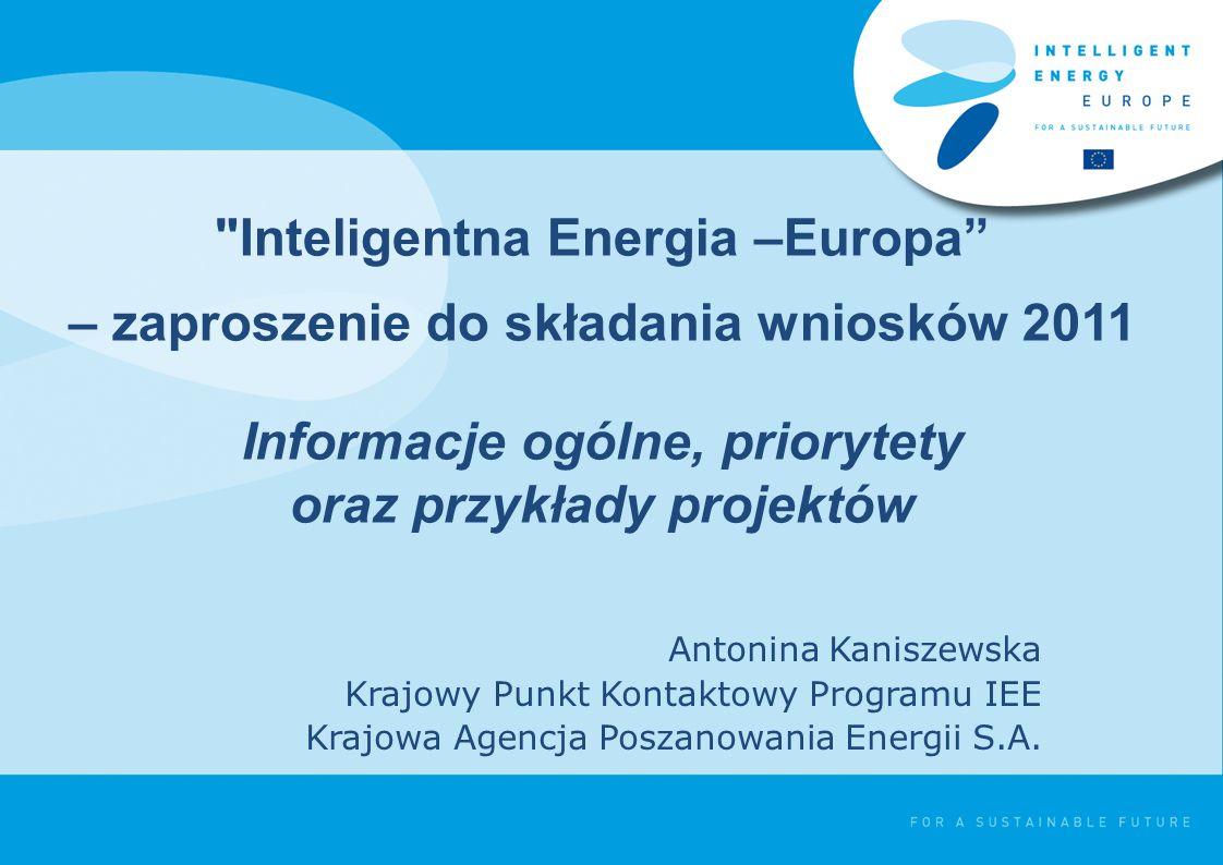 Program IEE w kontekście polityki energetycznej UE  20% redukcja emisji gazów cieplarnianych  20% redukcja zużycia energii pierwotnej  20% energii odnawialnej w bilansie energetycznym  10% biopaliw w transporcie CELE UE DO 2020 WSPÓLNA POLITYKA ENERGETYCZNA DLA EUROPY