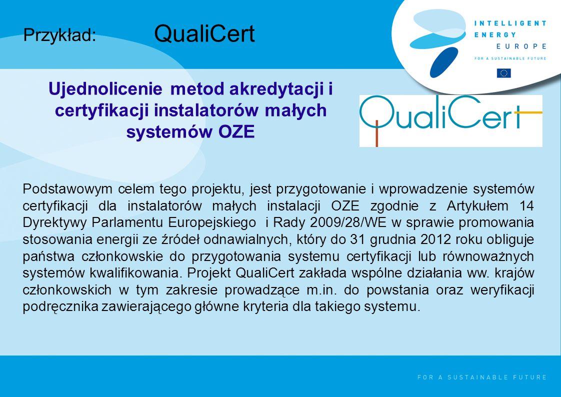 QualiCert Podstawowym celem tego projektu, jest przygotowanie i wprowadzenie systemów certyfikacji dla instalatorów małych instalacji OZE zgodnie z Artykułem 14 Dyrektywy Parlamentu Europejskiego i Rady 2009/28/WE w sprawie promowania stosowania energii ze źródeł odnawialnych, który do 31 grudnia 2012 roku obliguje państwa członkowskie do przygotowania systemu certyfikacji lub równoważnych systemów kwalifikowania.