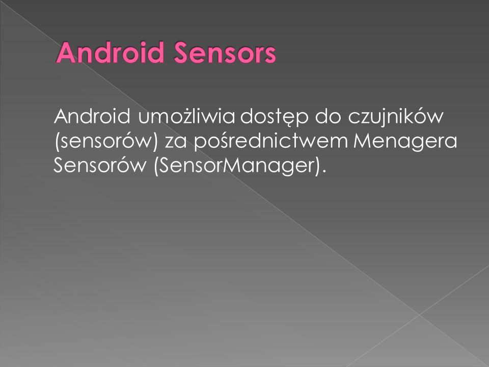 Android umożliwia dostęp do czujników (sensorów) za pośrednictwem Menagera Sensorów (SensorManager).