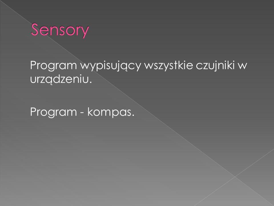 Program wypisujący wszystkie czujniki w urządzeniu. Program - kompas.