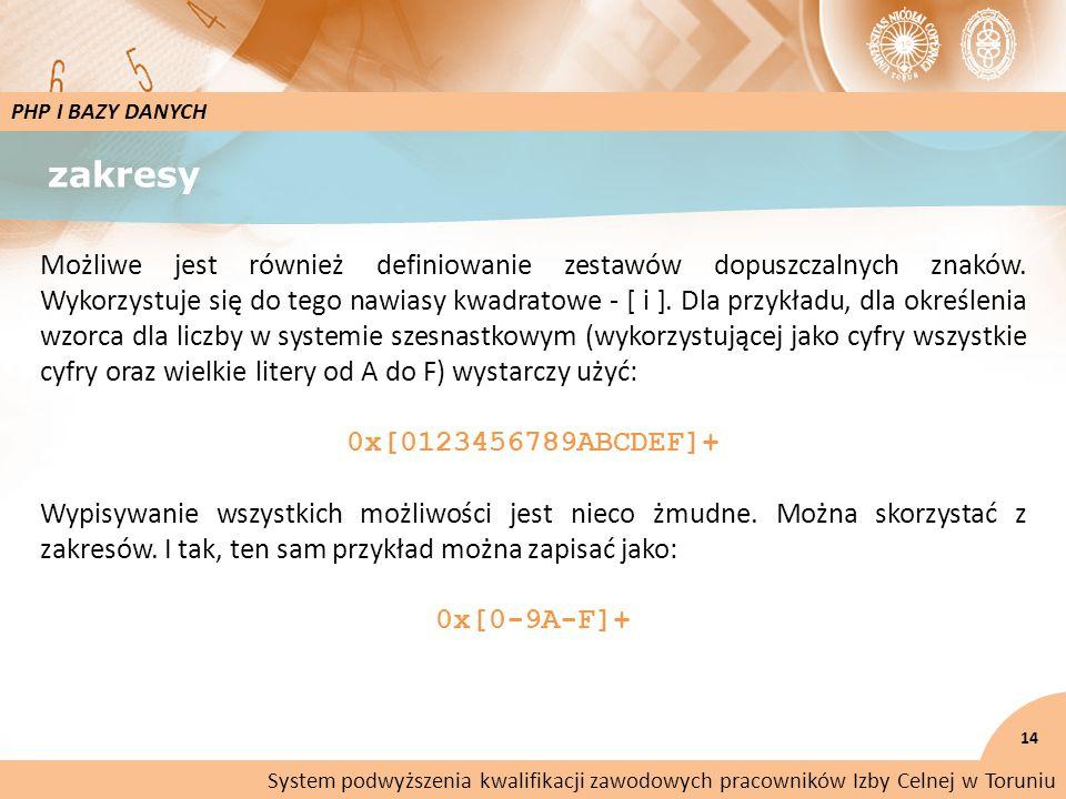 zakresy 14 PHP I BAZY DANYCH Możliwe jest również definiowanie zestawów dopuszczalnych znaków.