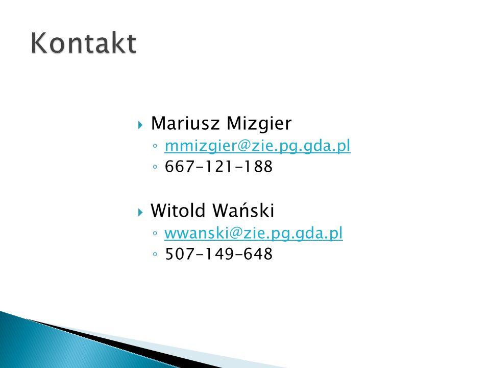  Mariusz Mizgier ◦ mmizgier@zie.pg.gda.pl ◦ 667-121-188  Witold Wański ◦ wwanski@zie.pg.gda.pl ◦ 507-149-648