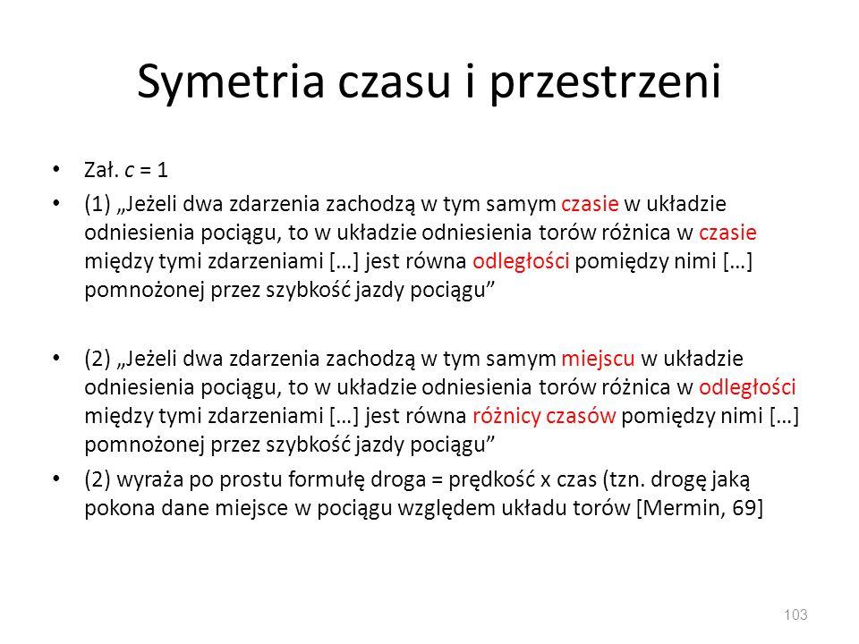 """Symetria czasu i przestrzeni Zał. c = 1 (1) """"Jeżeli dwa zdarzenia zachodzą w tym samym czasie w układzie odniesienia pociągu, to w układzie odniesieni"""