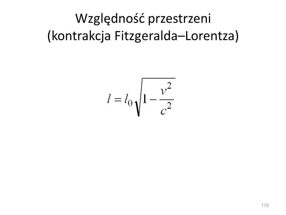 Względność przestrzeni (kontrakcja Fitzgeralda–Lorentza) 116