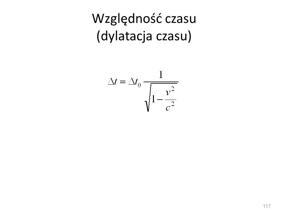 Względność czasu (dylatacja czasu) 117