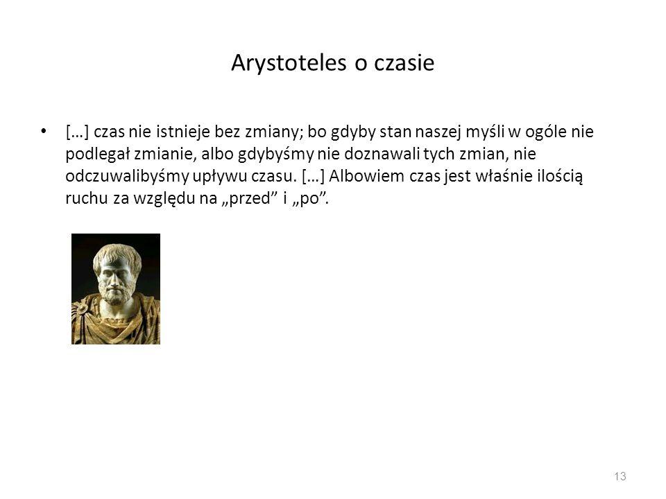 Arystoteles o czasie […] czas nie istnieje bez zmiany; bo gdyby stan naszej myśli w ogóle nie podlegał zmianie, albo gdybyśmy nie doznawali tych zmian