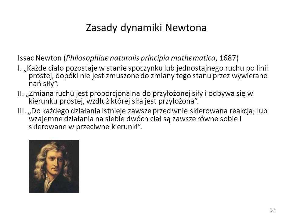 """Zasady dynamiki Newtona Issac Newton (Philosophiae naturalis principia mathematica, 1687) I. """"Każde ciało pozostaje w stanie spoczynku lub jednostajne"""