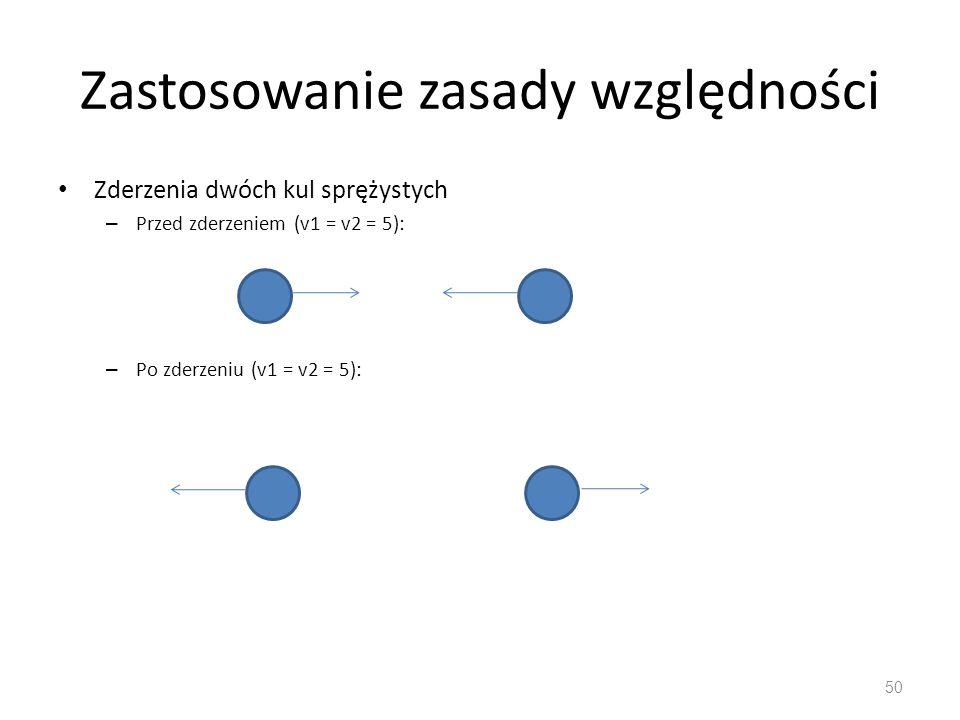Zastosowanie zasady względności Zderzenia dwóch kul sprężystych – Przed zderzeniem (v1 = v2 = 5): – Po zderzeniu (v1 = v2 = 5): 50