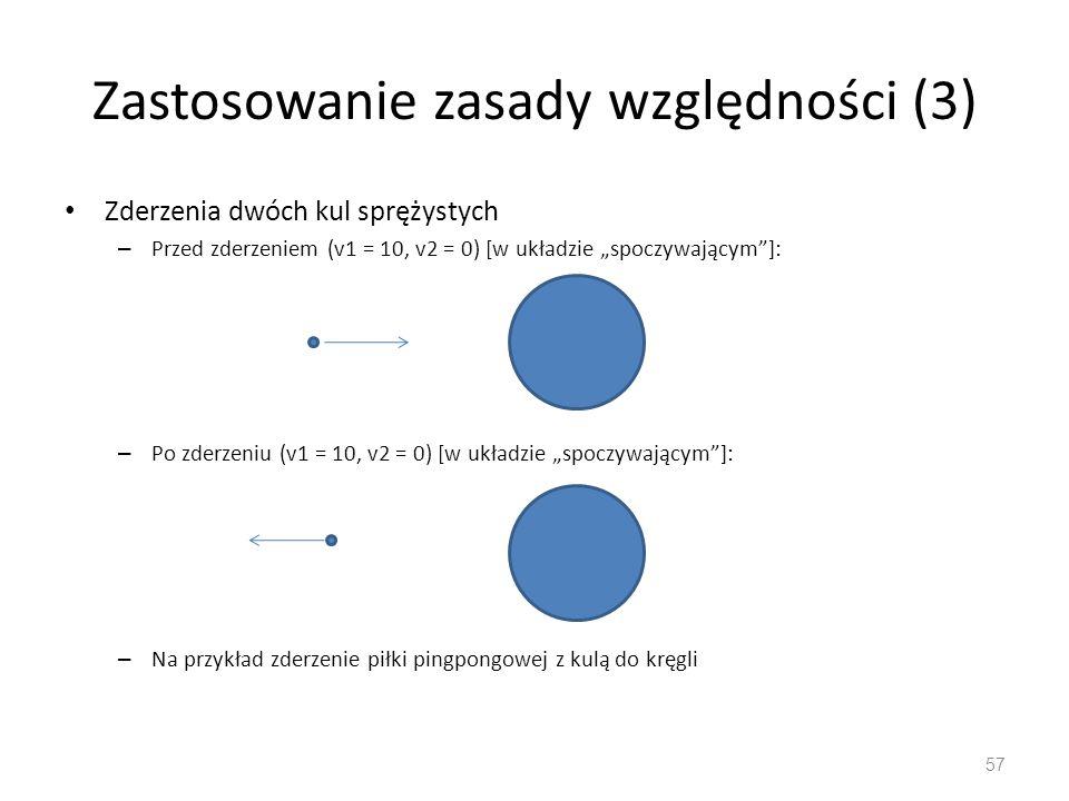 """Zastosowanie zasady względności (3) Zderzenia dwóch kul sprężystych – Przed zderzeniem (v1 = 10, v2 = 0) [w układzie """"spoczywającym""""]: – Po zderzeniu"""