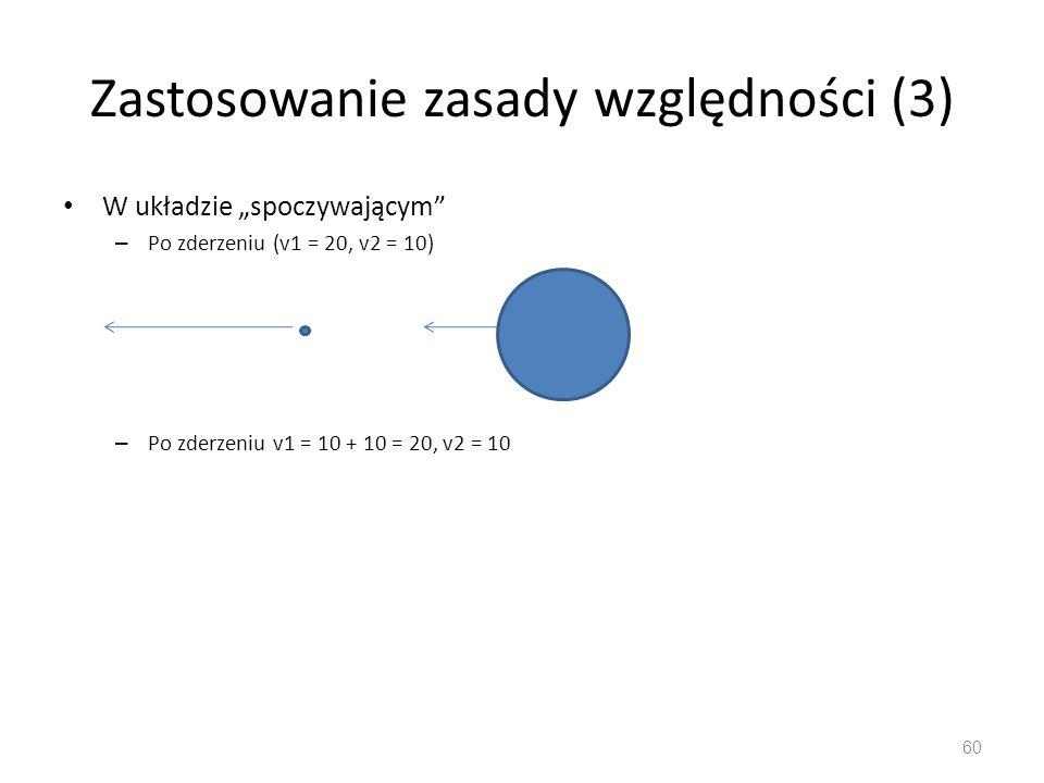 """Zastosowanie zasady względności (3) W układzie """"spoczywającym – Po zderzeniu (v1 = 20, v2 = 10) – Po zderzeniu v1 = 10 + 10 = 20, v2 = 10 60"""