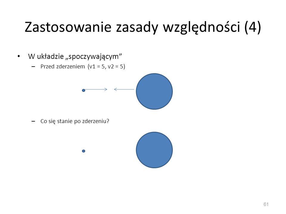 """Zastosowanie zasady względności (4) W układzie """"spoczywającym – Przed zderzeniem (v1 = 5, v2 = 5) – Co się stanie po zderzeniu."""