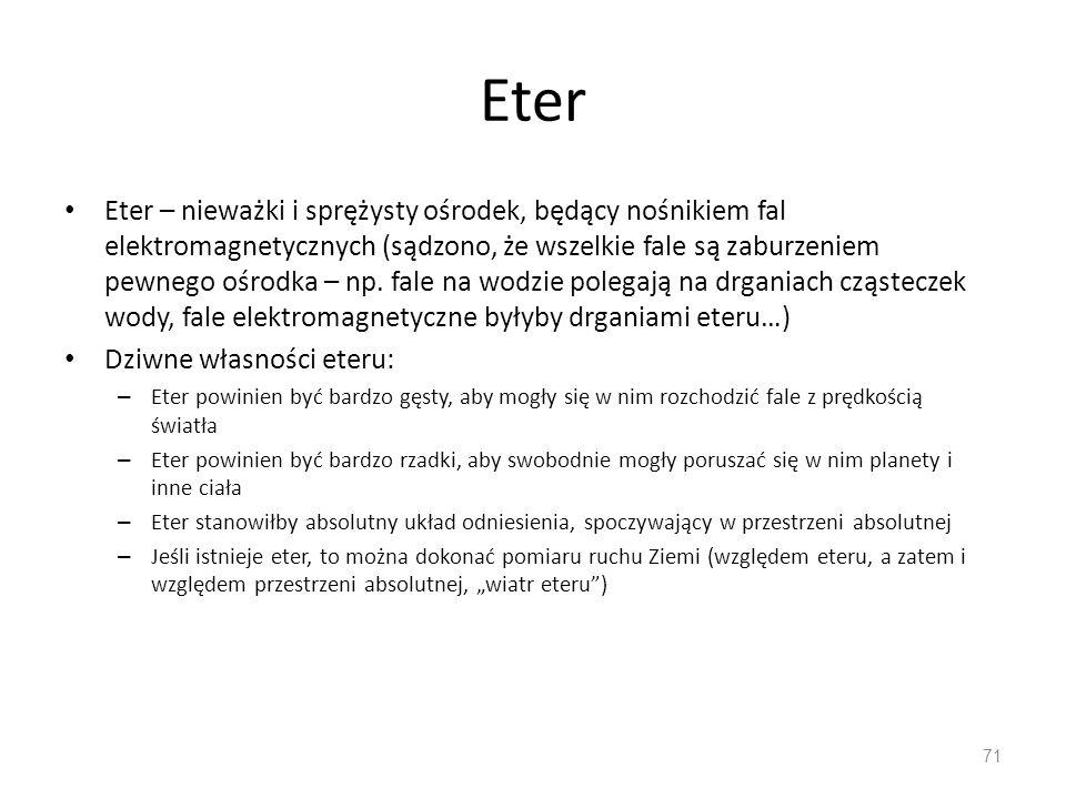Eter Eter – nieważki i sprężysty ośrodek, będący nośnikiem fal elektromagnetycznych (sądzono, że wszelkie fale są zaburzeniem pewnego ośrodka – np. fa