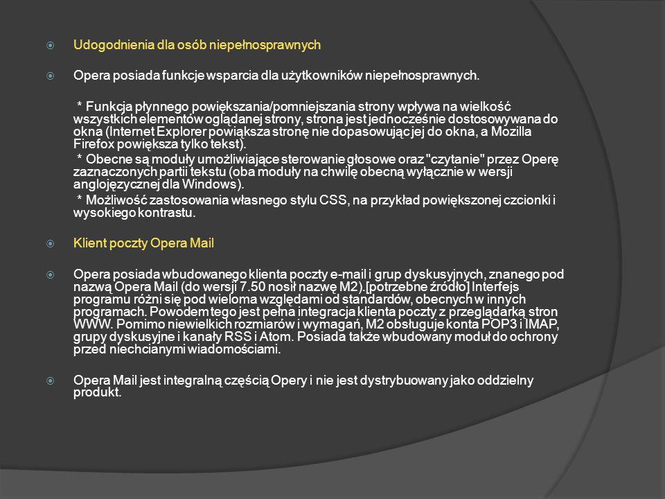  Udogodnienia dla osób niepełnosprawnych  Opera posiada funkcje wsparcia dla użytkowników niepełnosprawnych. * Funkcja płynnego powiększania/pomniej