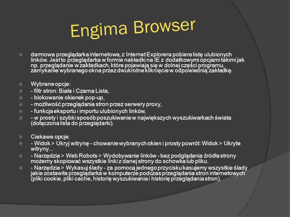 Engima Browser  darmowa przeglądarka internetowa, z Internet Explorera pobiera listę ulubionych linków. Jest to przeglądarka w formie nakładki na IE