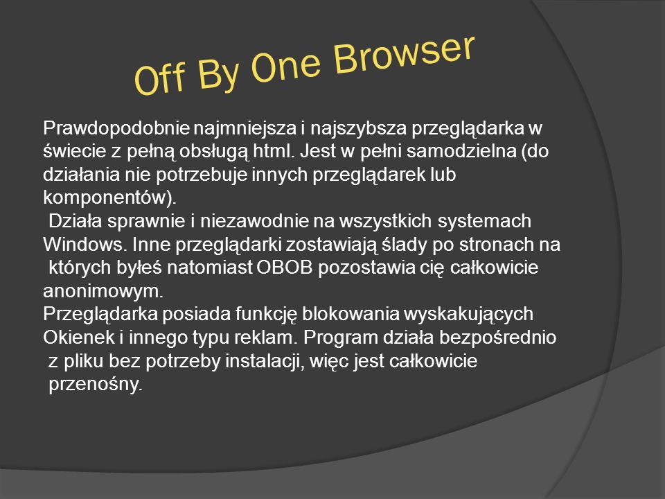 Prawdopodobnie najmniejsza i najszybsza przeglądarka w świecie z pełną obsługą html. Jest w pełni samodzielna (do działania nie potrzebuje innych prze