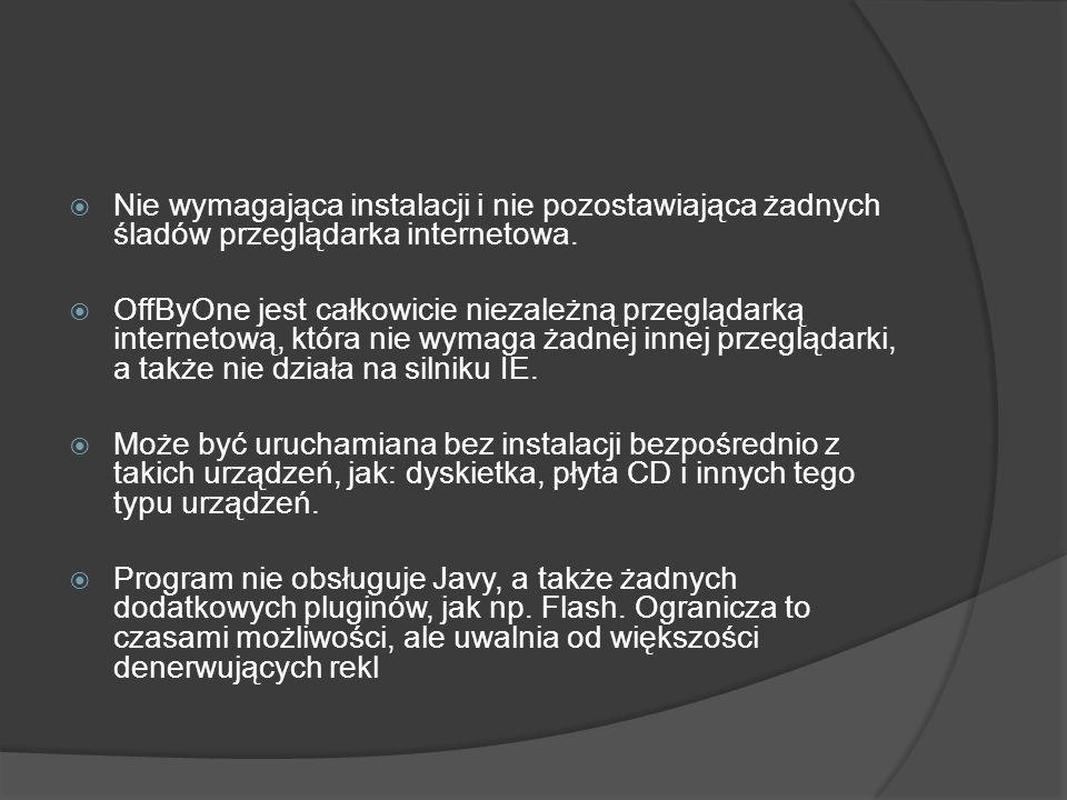  Nie wymagająca instalacji i nie pozostawiająca żadnych śladów przeglądarka internetowa.  OffByOne jest całkowicie niezależną przeglądarką interneto